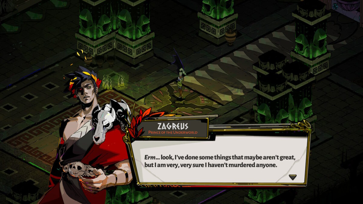 Zagreus, prince of the underworld, stating: Erm... look, I've done some things that maybe aren't great, but I am very, very sure i haven't murdered anyone.